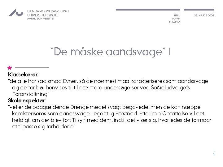 "DANMARKS PÆDAGOGISKE UNIVERSITETSSKOLE AARHUS UNIVERSITET TITEL NAVN STILLING 26. MARTS 2009 ""De måske aandsvage"""