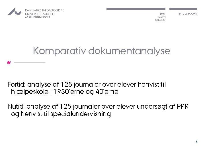 DANMARKS PÆDAGOGISKE UNIVERSITETSSKOLE AARHUS UNIVERSITET TITEL NAVN STILLING 26. MARTS 2009 Komparativ dokumentanalyse *
