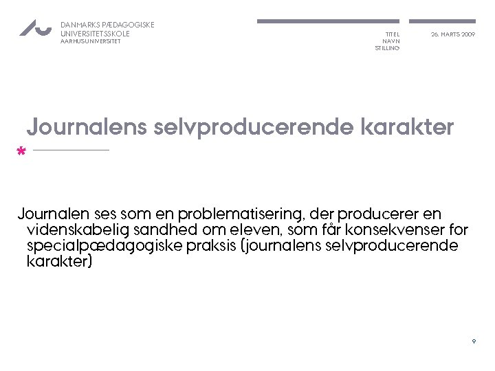 DANMARKS PÆDAGOGISKE UNIVERSITETSSKOLE AARHUS UNIVERSITET TITEL NAVN STILLING 26. MARTS 2009 Journalens selvproducerende karakter