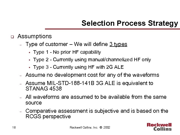 Selection Process Strategy q Assumptions – Type of customer – We will define 3