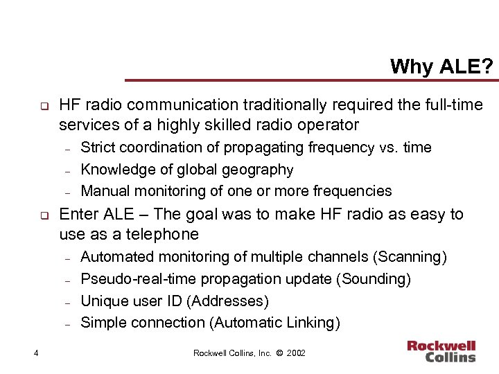 Why ALE? q HF radio communication traditionally required the full-time services of a highly