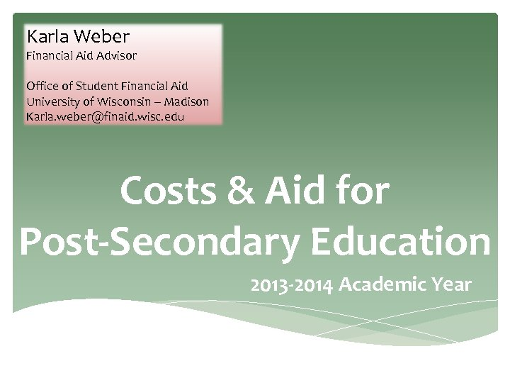 Karla Weber Financial Aid Advisor Office of Student Financial Aid University of Wisconsin –