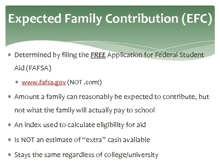 Expected Family Contribution (EFC) Determined by filing the FREE Application for Federal Student Aid