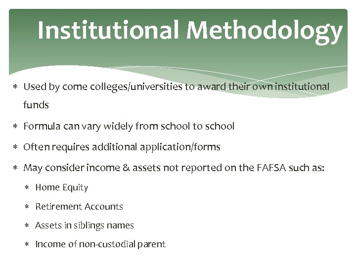 Institutional Methodology Used by come colleges/universities to award their own institutional funds Formula can