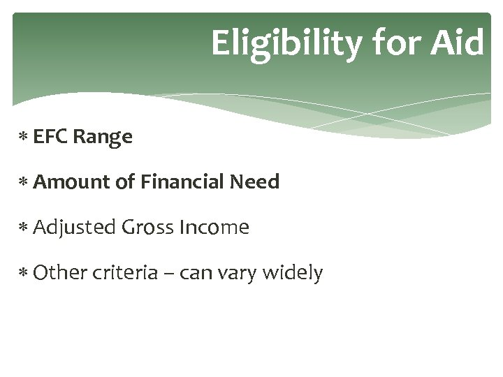 Eligibility for Aid EFC Range Amount of Financial Need Adjusted Gross Income Other criteria