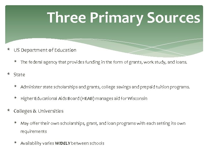 Three Primary Sources * US Department of Education * The federal agency that provides