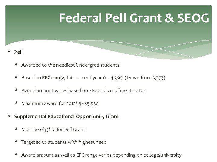 Federal Pell Grant & SEOG * Pell * Awarded to the neediest Undergrad students