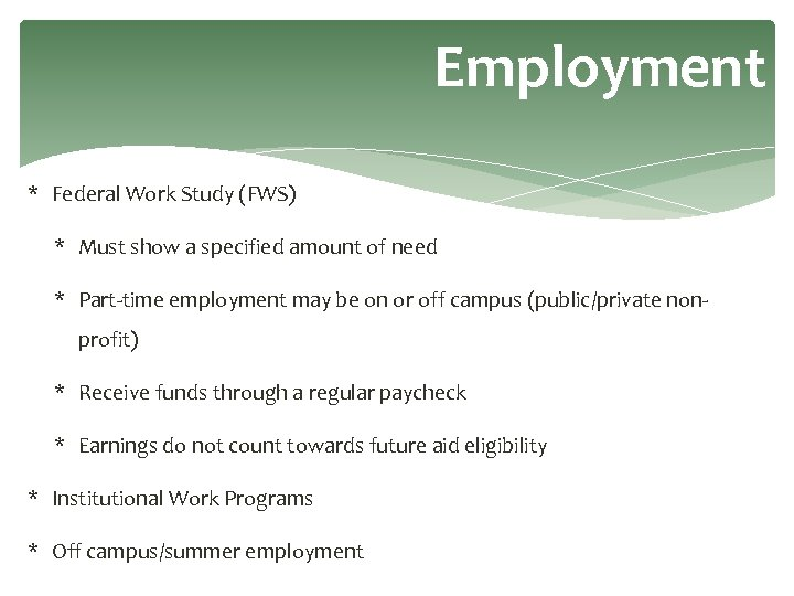 Employment * Federal Work Study (FWS) * Must show a specified amount of need
