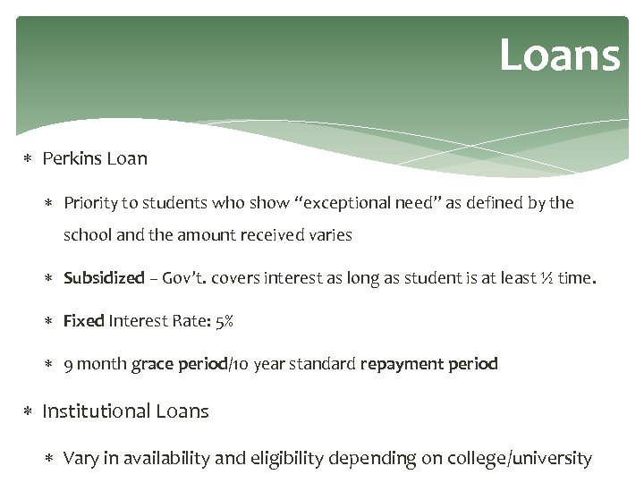 "Loans Perkins Loan Priority to students who show ""exceptional need"" as defined by the"