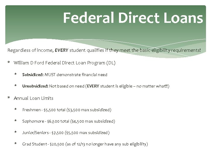 Federal Direct Loans Regardless of income, EVERY student qualifies if they meet the basic