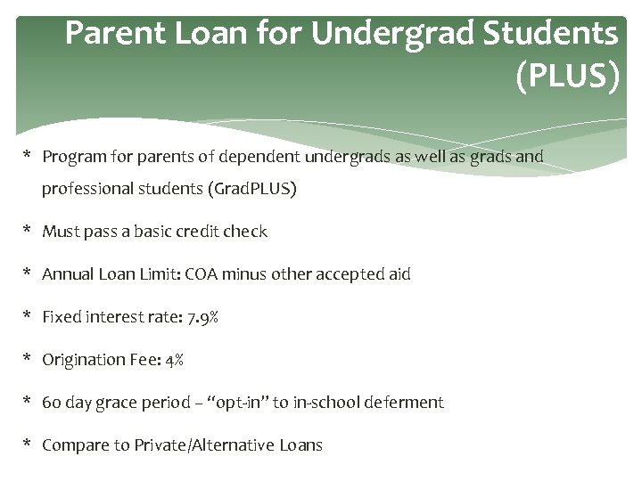 Parent Loan for Undergrad Students (PLUS) * Program for parents of dependent undergrads as