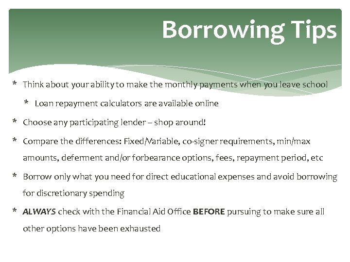 Borrowing Tips * Think about your ability to make the monthly payments when you