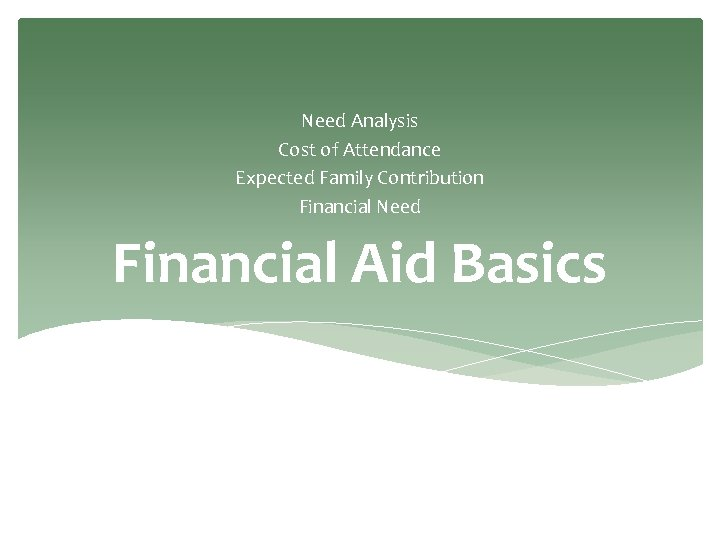 Need Analysis Cost of Attendance Expected Family Contribution Financial Need Financial Aid Basics