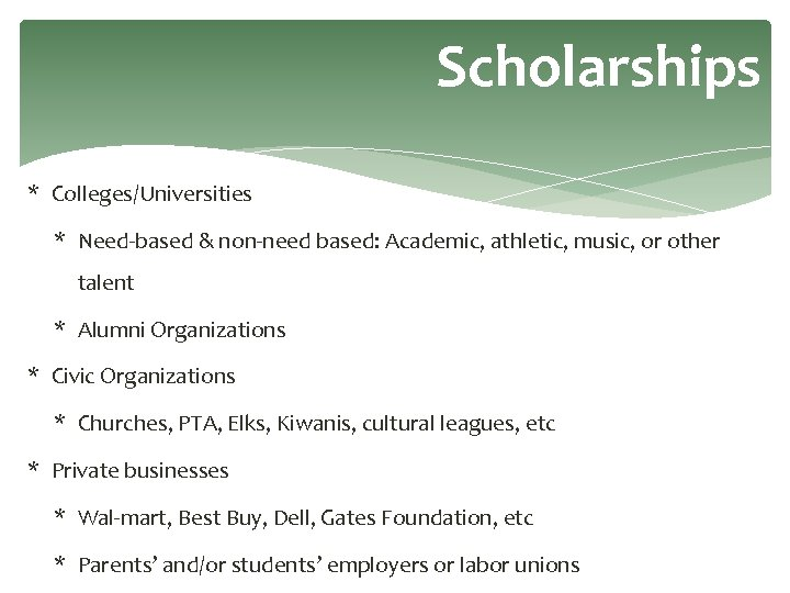 Scholarships * Colleges/Universities * Need-based & non-need based: Academic, athletic, music, or other talent