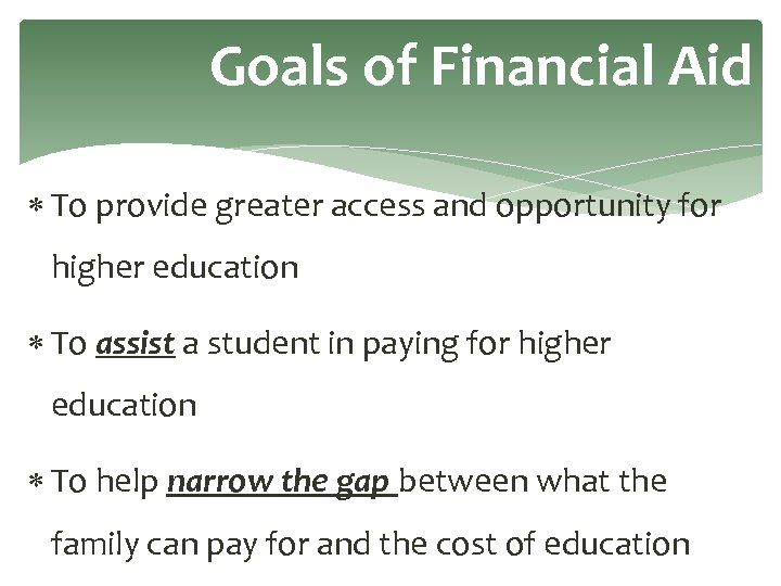 Goals of Financial Aid To provide greater access and opportunity for higher education To