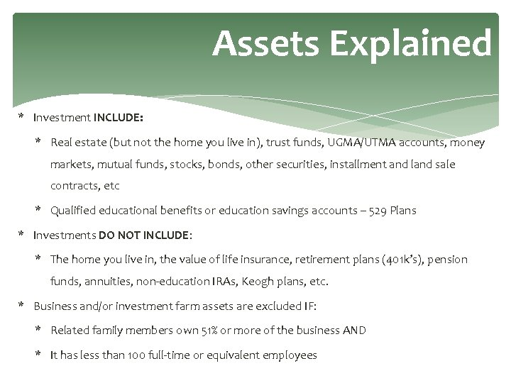 Assets Explained * Investment INCLUDE: * Real estate (but not the home you live
