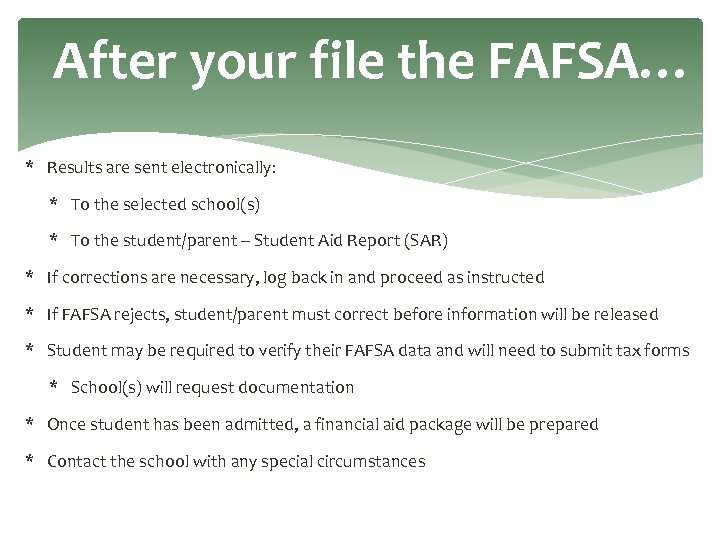 After your file the FAFSA… * Results are sent electronically: * To the selected