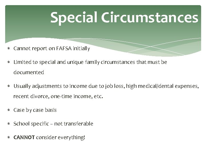 Special Circumstances Cannot report on FAFSA initially Limited to special and unique family circumstances