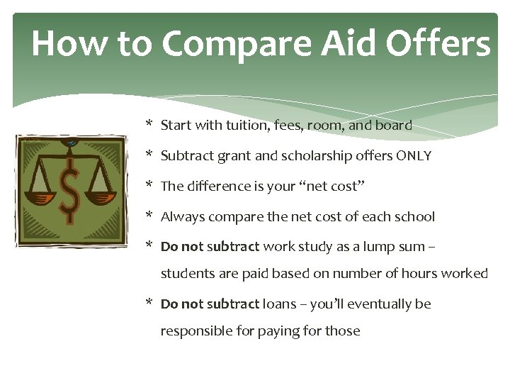 How to Compare Aid Offers * Start with tuition, fees, room, and board *