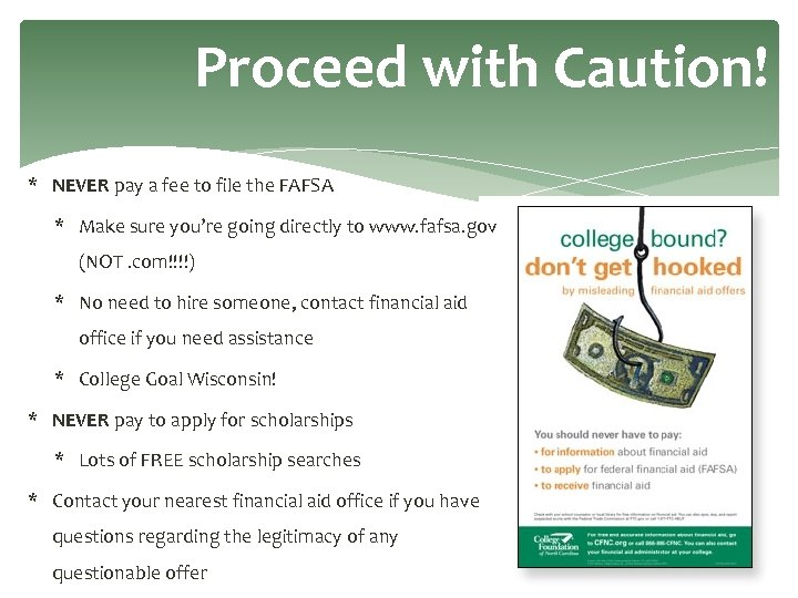 Proceed with Caution! * NEVER pay a fee to file the FAFSA * Make