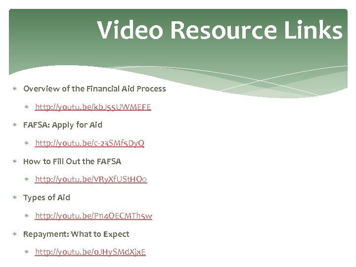 Video Resource Links Overview of the Financial Aid Process http: //youtu. be/kb. J 55
