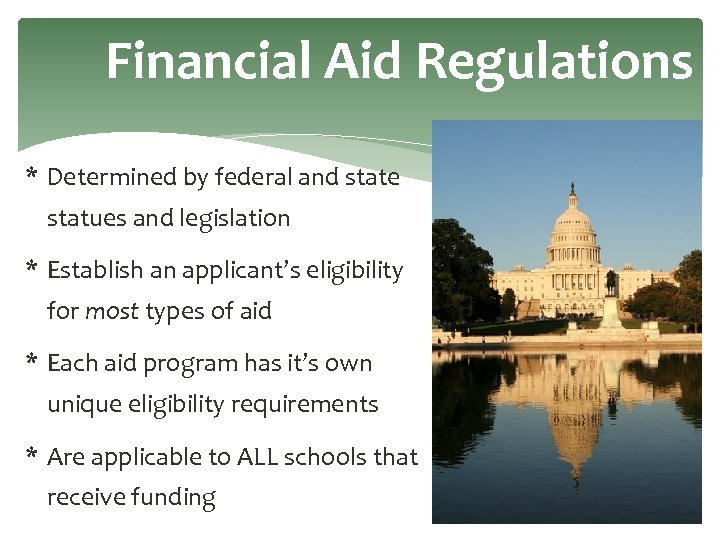 Financial Aid Regulations * Determined by federal and state statues and legislation * Establish