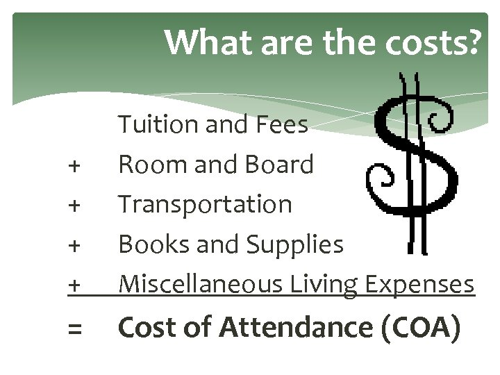What are the costs? + + Tuition and Fees Room and Board Transportation Books