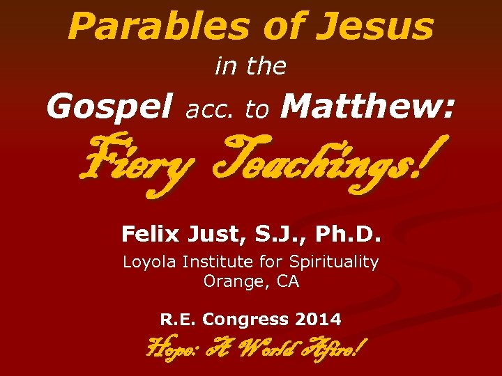 Parables of Jesus in the Gospel acc. to Matthew: Fiery Teachings! Felix Just, S.