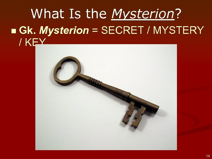 What Is the Mysterion? n Gk. Mysterion = SECRET / MYSTERY / KEY 14