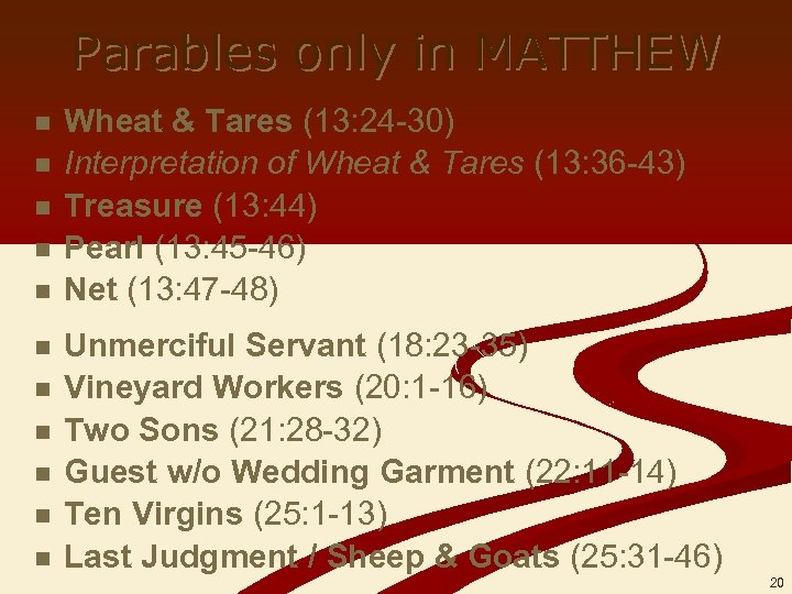 Parables only in MATTHEW n n n Wheat & Tares (13: 24 -30) Interpretation