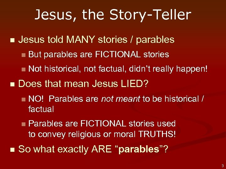 Jesus, the Story-Teller n Jesus told MANY stories / parables n n n But