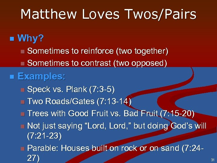 Matthew Loves Twos/Pairs n Why? Sometimes to reinforce (two together) n Sometimes to contrast