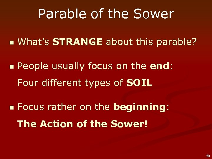 Parable of the Sower n What's STRANGE about this parable? n People usually focus