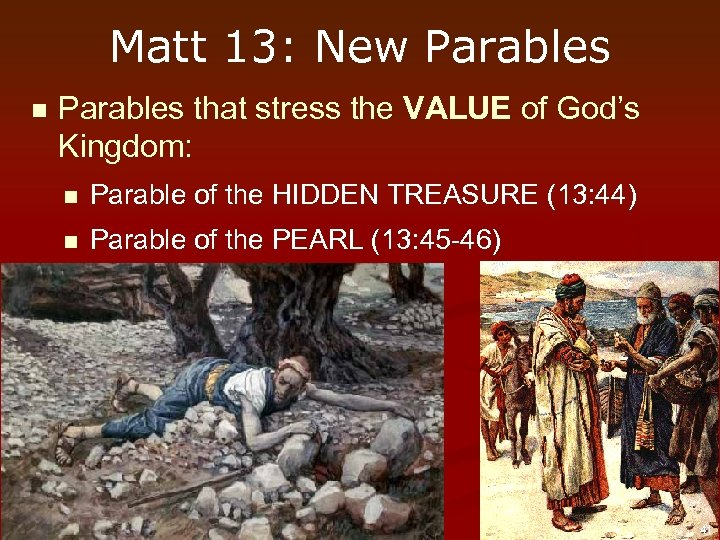 Matt 13: New Parables n Parables that stress the VALUE of God's Kingdom: n