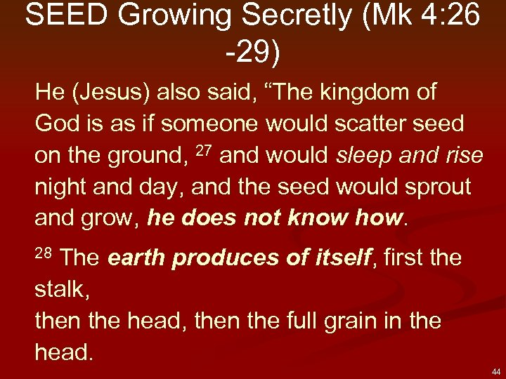 "SEED Growing Secretly (Mk 4: 26 -29) He (Jesus) also said, ""The kingdom of"