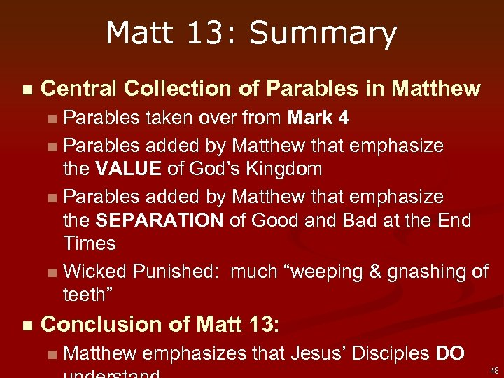 Matt 13: Summary n Central Collection of Parables in Matthew Parables taken over from