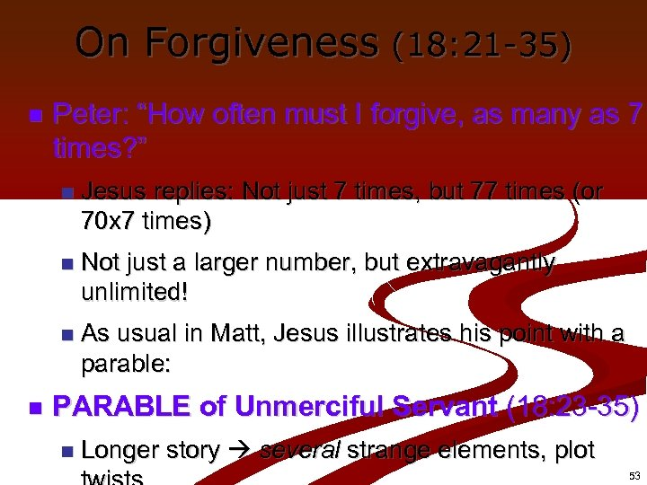 "On Forgiveness (18: 21 -35) n Peter: ""How often must I forgive, as many"