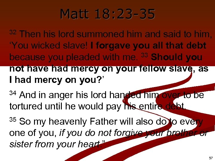 Matt 18: 23 -35 Then his lord summoned him and said to him, 'You