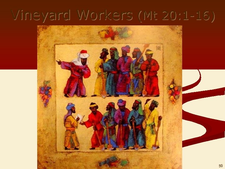 Vineyard Workers (Mt 20: 1 -16) 59