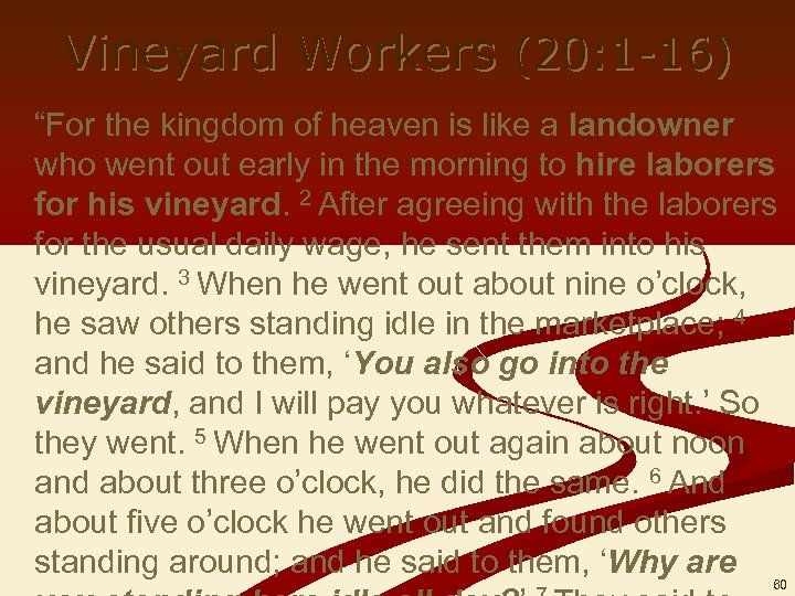 "Vineyard Workers (20: 1 -16) ""For the kingdom of heaven is like a landowner"