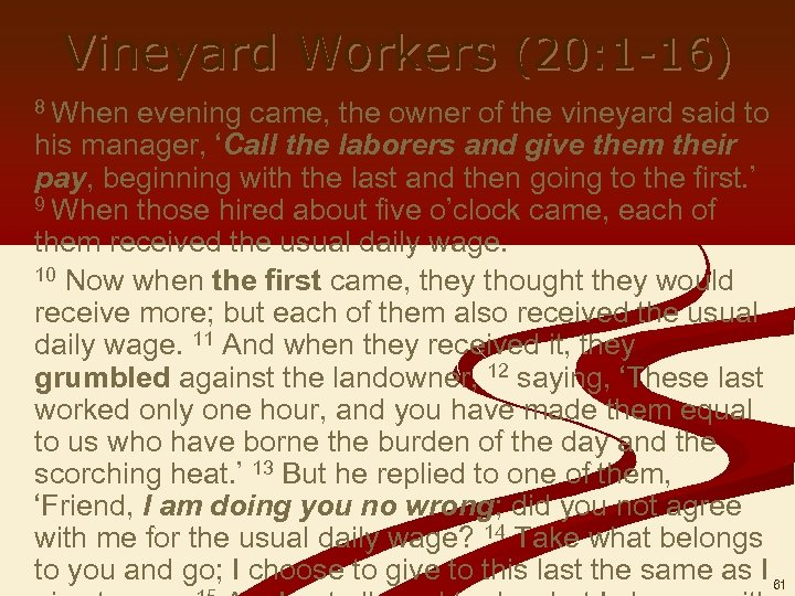 Vineyard Workers (20: 1 -16) 8 When evening came, the owner of the vineyard