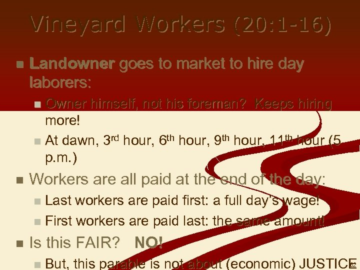 Vineyard Workers (20: 1 -16) n Landowner goes to market to hire day laborers:
