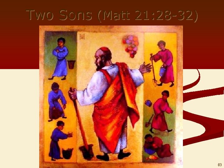 Two Sons (Matt 21: 28 -32) 63