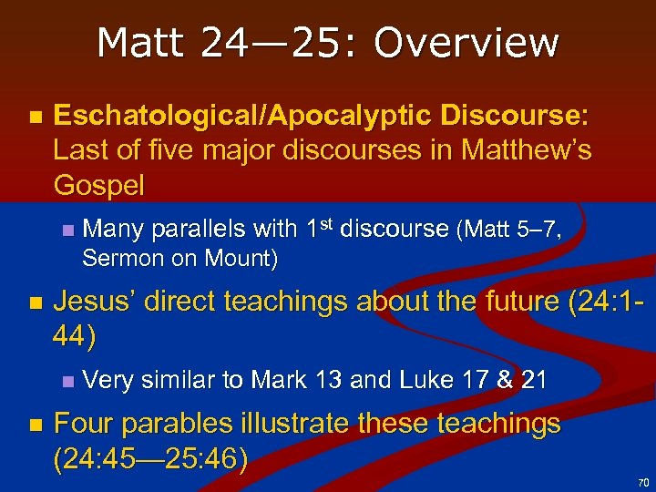 Matt 24— 25: Overview n Eschatological/Apocalyptic Discourse: Last of five major discourses in Matthew's