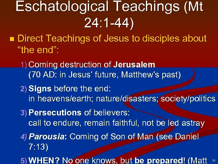 Eschatological Teachings (Mt 24: 1 -44) n Direct Teachings of Jesus to disciples about