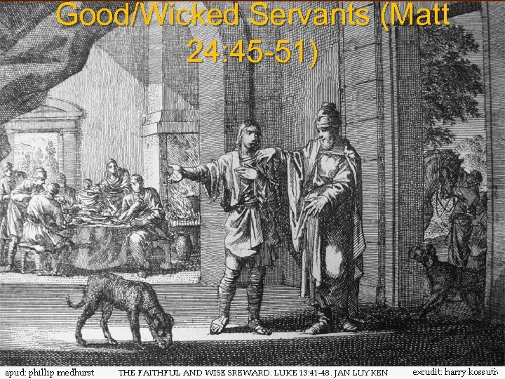 Good/Wicked Servants (Matt 24: 45 -51) 73