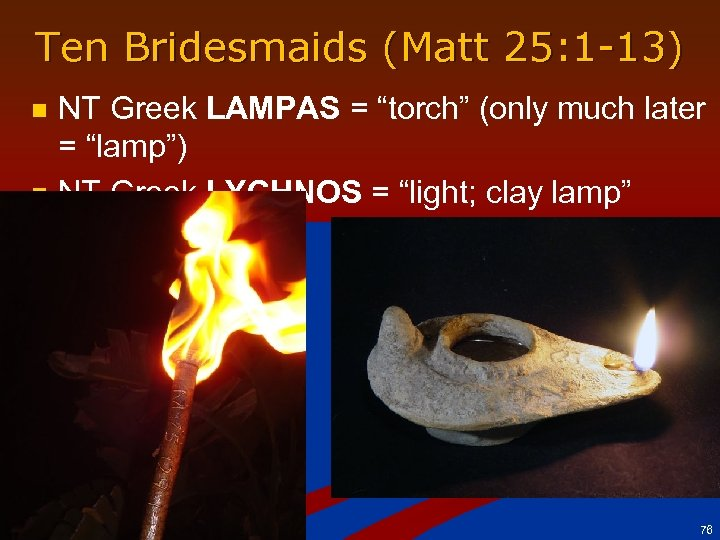 "Ten Bridesmaids (Matt 25: 1 -13) n n NT Greek LAMPAS = ""torch"" (only"