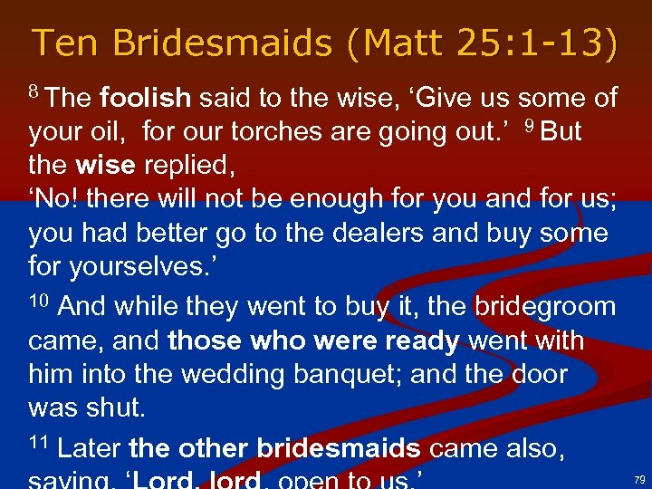 Ten Bridesmaids (Matt 25: 1 -13) 8 The foolish said to the wise, 'Give