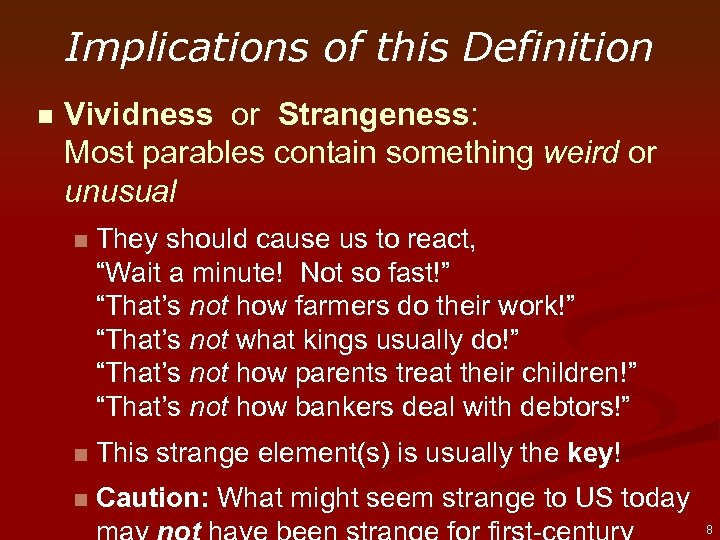 Implications of this Definition n Vividness or Strangeness: Most parables contain something weird or