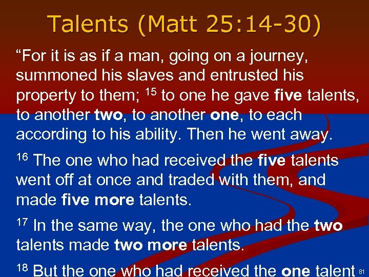 "Talents (Matt 25: 14 -30) ""For it is as if a man, going on"